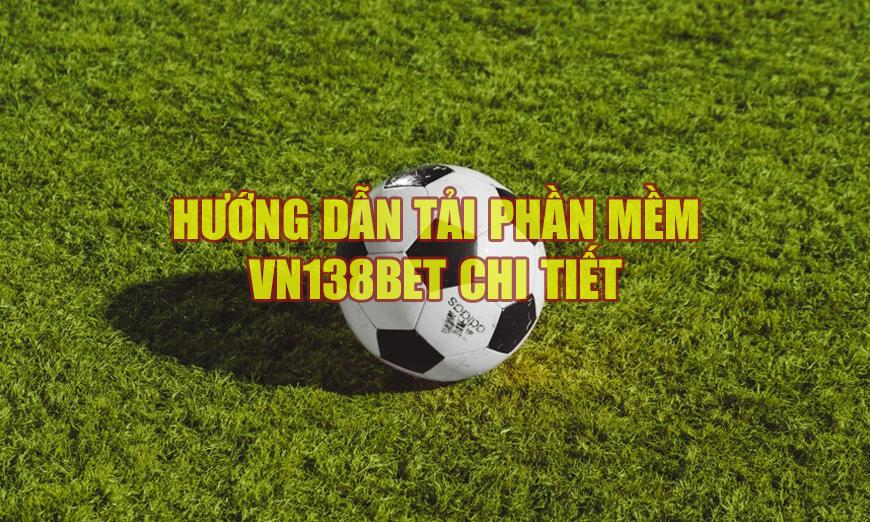 Tải phần mềm cá cược đá bóng VN138BET