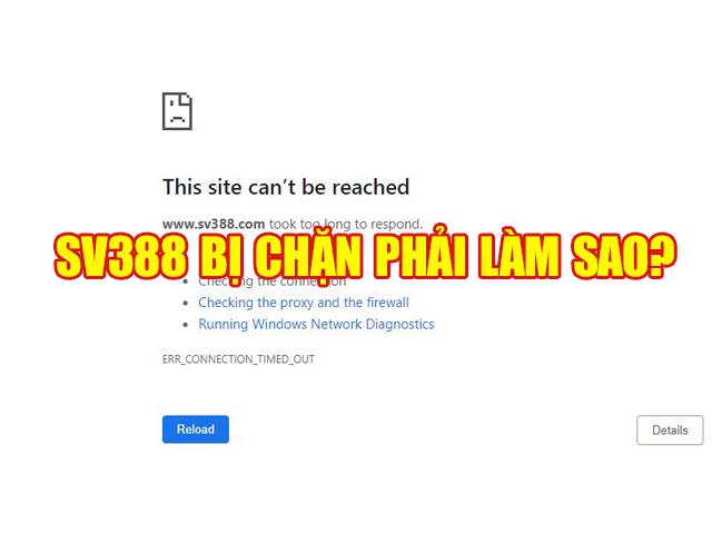 SV388 bị chặn phải làm sao? ( GIẢI ĐÁP CHI TIẾT )