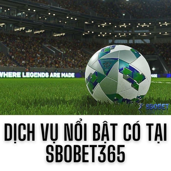 Dịch vụ nổi bật có tại Sbobet365