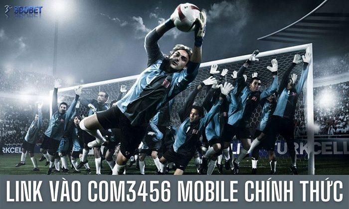 Com3456 mobile – Cập nhật link vào Com3456 Mobile CHÍNH THỨC
