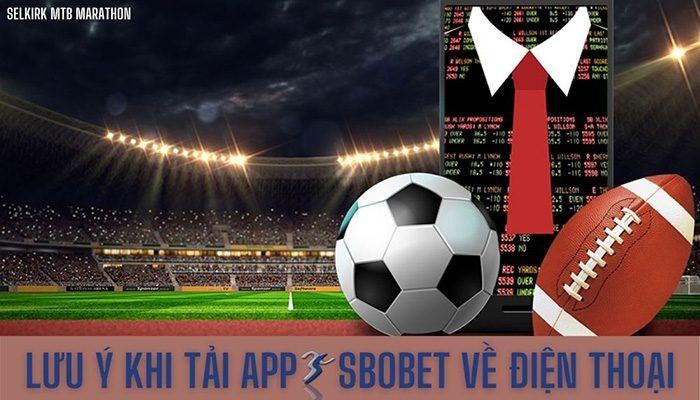 Lưu ý khi tải app Sbobet về điện thoại