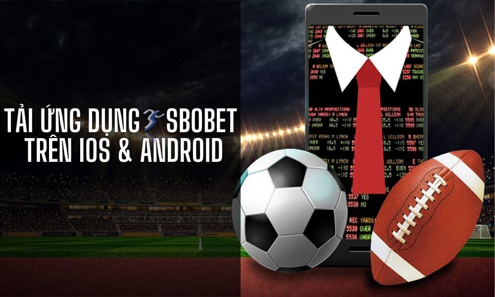 Tải ứng dụng SBOBET về điện thoại dễ dàng hơn