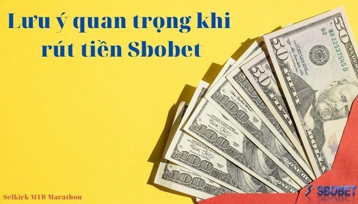 Lưu ý quan trọng khi rút tiền Sbobet