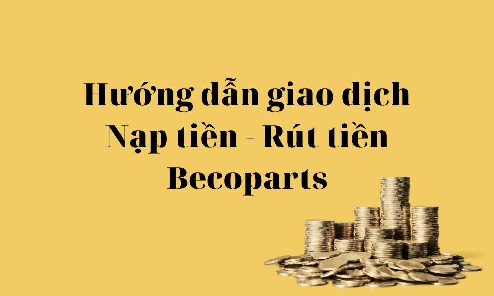 Nạp tiền rút tiền tại Becoparts