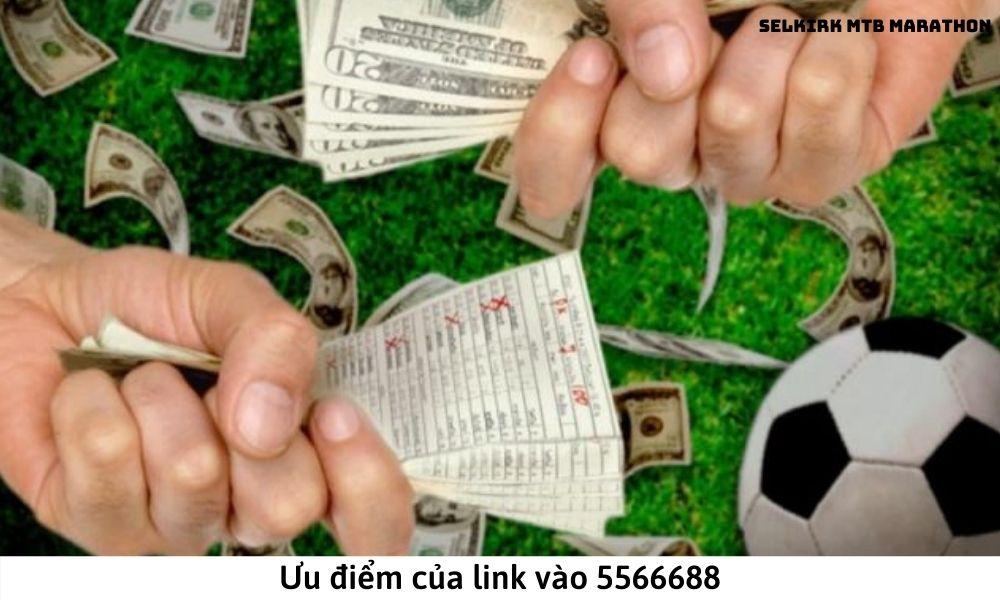 Ưu điểm của link vào 5566688