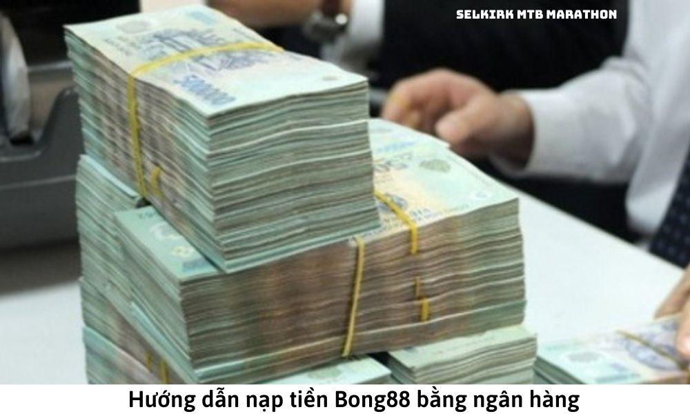 Hướng dẫn nạp tiền Bong88 bằng ngân hàng