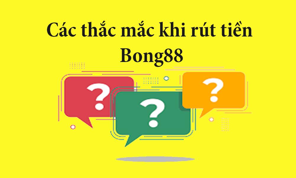 Câu hỏi khi rút tiền tại Bong88